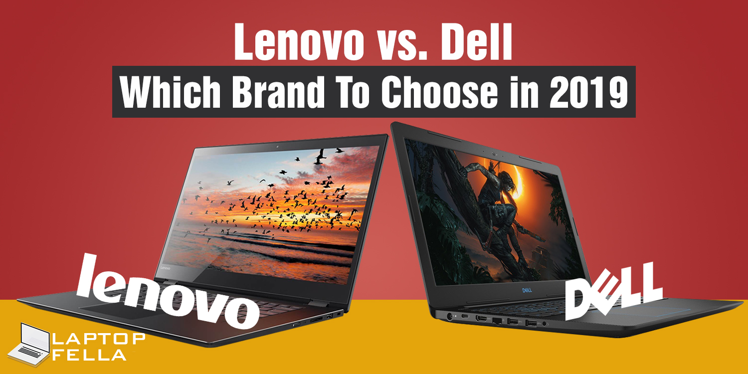 The Battle of the Laptop Giants, Lenovo, and Dell; Which Brand will You Choose in 2019? Here are the Facts, Make Your Choice!